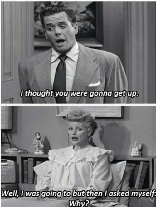 Funny Quotes I Love Lucy : black and white, funny, i love lucy, lazy, lol, why