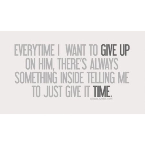 crush crushing give it time him love quote sad text