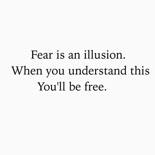 fear, free, freedom, illusion, life, positivity, quotes - image #2978287 by r...