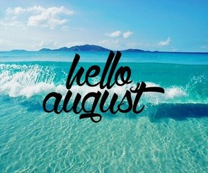 Hello August   Image #3213417 By Winterkiss On Favim.com Hello August Beach