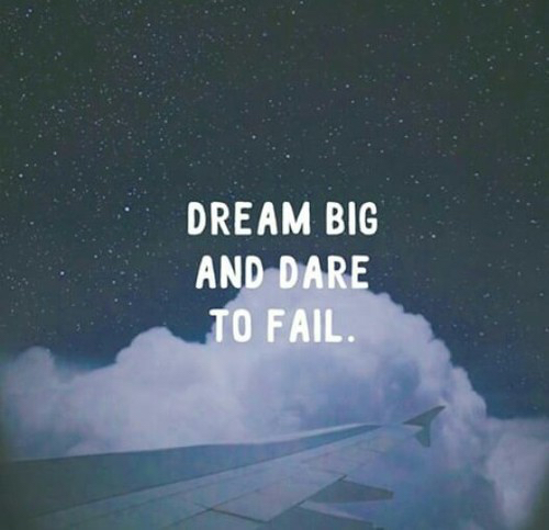 dream big, dreamer, hope, life, motivation, text, words, dare to fail